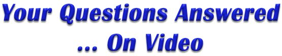 Your Questions Answered On Video
